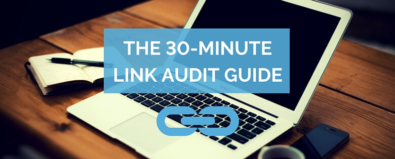 How to Do a Link Audit in 30 Minutes