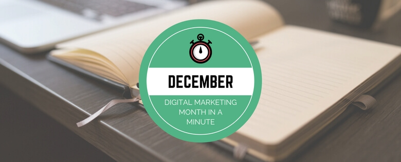 What We Learned in December – The Digital Marketing Month in a Minute