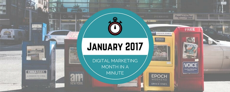 What We Learned in January 2017 – The Digital Marketing Month in a Minute