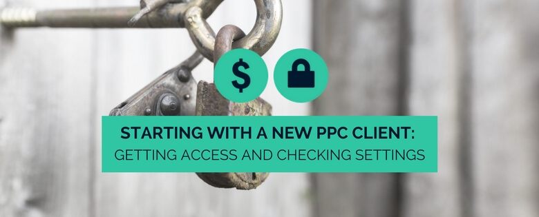Starting with a New PPC Client: Getting Access and Checking Settings